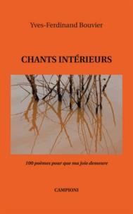 Yves-Ferdinand Bouvier - Chants intérieurs - 100 poèmes pour que ma joie demeure.