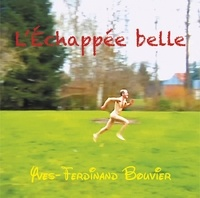 Yves-Ferdinand Bouvier - L'échappée belle.
