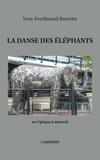 Yves-Ferdinand Bouvier - La danse des éléphants ou l'Afrique à domicile.