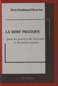 Yves-Ferdinand Bouvier - La Rime pratique - Pour les auteurs de chanson et de poésie sonore.