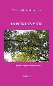 Yves-Ferdinand Bouvier - La voix des mots - 111 poèmes en forme de chanson.