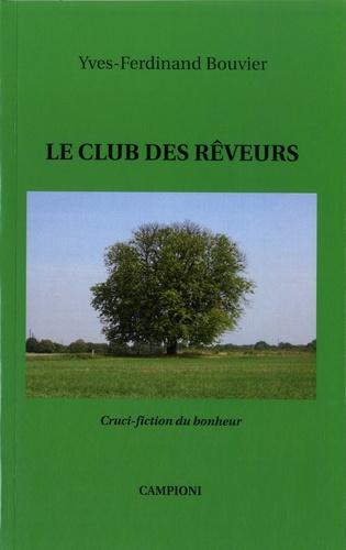 Yves-Ferdinand Bouvier - Le club des rêveurs - Cruci-fiction du bonheur.