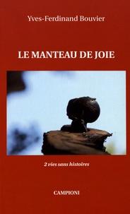 Yves-Ferdinand Bouvier - Le manteau de joie - 2 vies sans histoires.