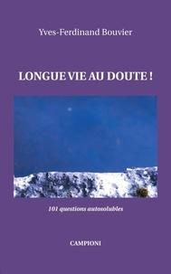 Yves-Ferdinand Bouvier - Longue vie au doute ! - 101 questions autosolubles.