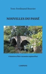 Yves-Ferdinand Bouvier - Nouvelles du passé - 4 histoires d'hier racontées aujourd'hui.