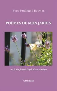 Yves-Ferdinand Bouvier - Poèmes de mon jardin - 101 fruits frais de l'agriculture poétique.
