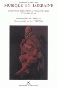 Yves Ferraton - Musique en Lorraine - Contribution à l'histoire de la musique à Nancy, XVIIe-XXe siècles, colloque de Nancy, 6 et 7 octobre 1992.
