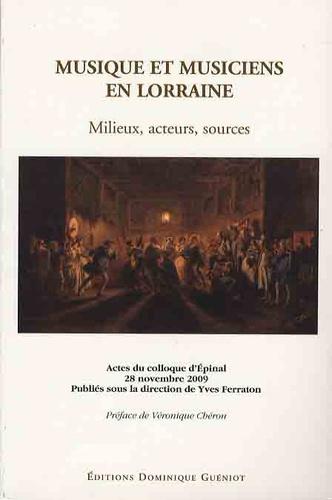 Yves Ferraton - Musique et musiciens en Lorraine - Milieux, acteurs, sources.