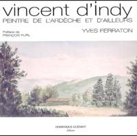 Yves Ferraton - Vincent d'Indy (1851-1931) - Peintre de l'Ardèche et d'ailleurs.