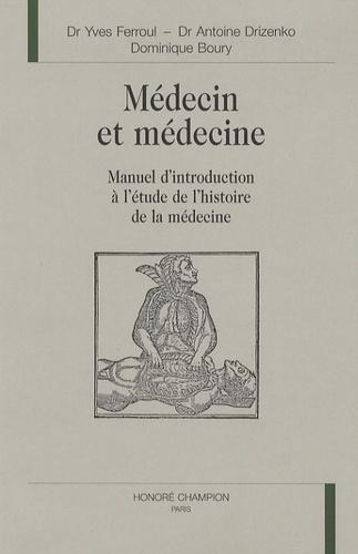 Yves Ferroul - Médecin et médecine - Manuel d'introduction à l'étude de l'histoire de la médecine en PCEM 1.