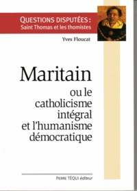 Yves Floucat - Maritain ou le catholicisme integral et l'humanisme démocratique.