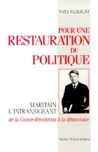 Yves Floucat - POUR UNE RESTAURATION DU POLITIQUE. - Maritain l'intransigeant, de la contre-révolution à la démocratie.
