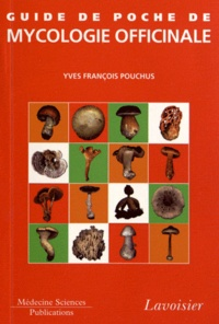 Yves-François Pouchus - Guide de poche de mycologie officinale.