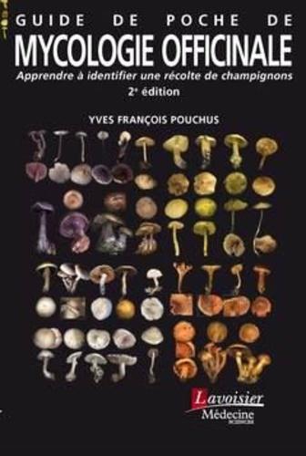 Yves-François Pouchus - Guide de poche de mycologie officinale - Apprendre à identifier une récolte de champignons.