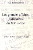 Yves-Frédéric Jaffré - Les grandes affaires judiciaires du XXe siècle.