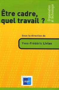 Yves-Frédéric Livian - Etre cadre, quel travail ?.