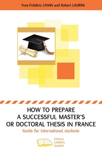 Yves-Frédéric Livian et Robert Laurini - How to prepare a successful Master's or Doctoral thesis in France - Guide for international students.