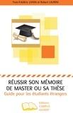 Yves-Frédéric Livian et Robert Laurini - Réussir son mémoire de master ou sa thèse - Guide pour les étudiants étrangers.