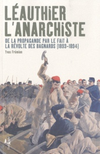 Yves Frémion - Léauthier l'anarchiste - De la propagande par le fait à la révolte des bagnards (1893-1894).