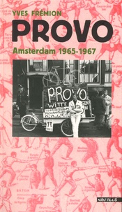 Yves Frémion - Provo - Amsterdam, 1965-1967.