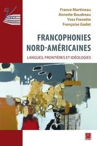 Yves Frenette - Francophonies nord-américaines : langues, frontières et idéologies..