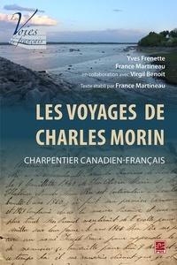 Yves Frenette - Les Voyages de Charles Morin, charpentier canadien-français. Texte établi par France Martineau.