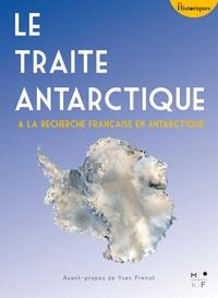 Yves Frenot - Le Traité Antarctique - La recherche française en Antarctique.