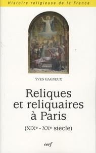 Yves Gagneux - Reliques et reliquaires à Paris: (19ème - 20ème siècle)/ Yves Gagneux.