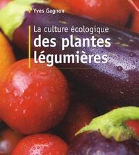 Yves Gagnon - La culture écologique des plantes légumières.