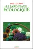 Yves Gagnon - Le jardinage écologique.