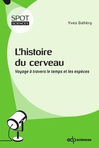 Yves Gahéry - L'histoire du cerveau - Voyage à travers le temps et les espèces.
