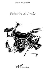 Yves Gaignard - Puisatier de l'aube.