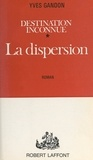 Yves Gandon - Destination inconnue (1) - La dispersion.
