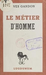 Yves Gandon - Le métier d'homme.