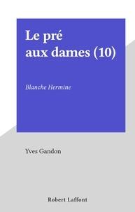 Yves Gandon - Le pré aux dames (10) - Blanche Hermine.
