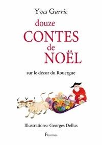 Yves Garric - Douze contes de Noël - Sur le décor du Rouergue.