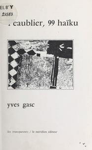 Yves Gasc - L'eaublier, 99 haïku.