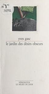 Yves Gasc - Le jardin des désirs obscurs - Nouvelles.