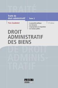 Yves Gaudemet - Traité de Droit administratif - Tome 2, Droit administratif des biens : La propriété publique ; Les domaines administratifs ; L'expropriation, la réquisition ; Les travaux publics.