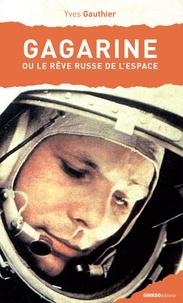 Yves Gauthier - Gagarine ou Le rêve russe de l'espace.