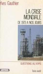 Yves Gauthier - La Crise mondiale - Du choc pétrolier à nos jours.