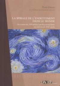 Yves Gazzo - La spirale de l'endettement dans le monde - Du constat de 1989 préfacé par Raymond Barre aux dérives du XXIe siècle.