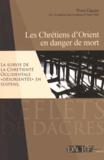 """Yves Gazzo - Les Chrétiens d'Orient en danger de mort - La survie de la chrétienté occidentale """"désorientée"""" en suspens."""