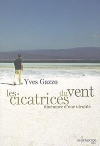 Yves Gazzo - Les Cicatrices du Vent - Itinérance d'une identité.