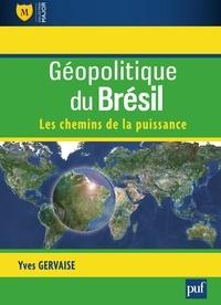 Yves Gervaise - Géopolitique du Brésil - Les chemins de la puissance.