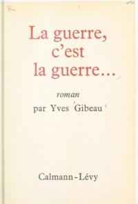 Yves Gibeau - La guerre, c'est la guerre....