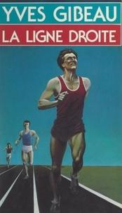 Yves Gibeau - La ligne droite.