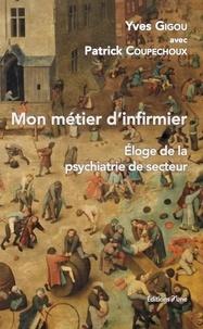 Yves Gigou - Mon métier d'infirmier - Eloge de la psychiatrie de secteur.