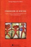 Yves Gilbert - Changer le social - Logiques, enjeux et acteurs du développement social dans la modernité accrue.