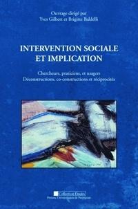 Yves Gilbert et Brigitte Baldelli - Intervention sociale et implication - Chercheurs, praticiens, et usagers : Déconstructions, co-constructions et réciprocités.